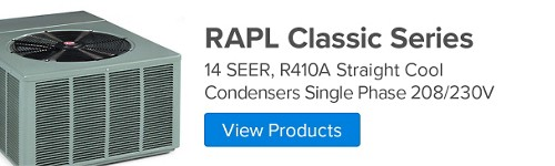 RAPL Classic Series, 14 SEER, R410A Straight Cool Condenser Single Phase 208/230 V
