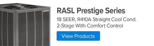 RASL Prestige Series, 18 SEER, R410A Straight Cool Cond. 2-Stage With Comfort Control
